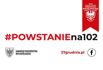 #POWSTANIEna102 – Kampania dedykowana 102. rocznicy wybuchu Powstania Wielkopolskiego